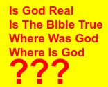 Is God Real Is The Bible True Where Was God                 Where Is God